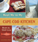 Meet Me in My Cape Cod Kitchen: Recipes for Seaside Living Cover Image