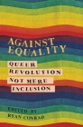 Against Equality: Queer Revolution, Not Mere Inclusion Cover Image