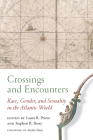 Crossings and Encounters: Race, Gender, and Sexuality in the Atlantic World (Carolina Lowcountry and the Atlantic World) Cover Image