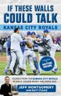 If These Walls Could Talk: Kansas City Royals: Stories from the Kansas City Royals Dugout, Locker Room, and Press Box Cover Image