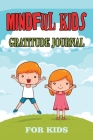 Mindful Gratitude Journal for Kids: Fun and Fast Ways for Kids to Give Daily Thanks Cover Image