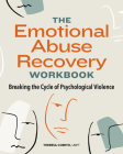 The Emotional Abuse Recovery Workbook: Breaking the Cycle of Psychological Violence Cover Image