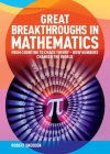 Great Breakthroughs in Mathematics: From Counting to Chaos Theory - How Numbers Changed the World Cover Image