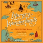 Literary Wonderlands Lib/E: A Journey Through the Greatest Fictional Worlds Ever Created Cover Image