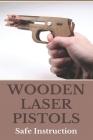 Wooden Laser Pistols: Safe Instruction: Best Pistol Laser Sight Cover Image