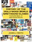 History of the Hollywood World Greyhound Classic: The Super Bowl of Greyhound Racing Cover Image