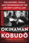 Okinawan Kobudo: The History, Tools, and Techniques of the Ancient Martial Art Cover Image