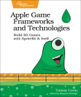 Apple Game Frameworks and Technologies: Build 2D Games with Spritekit & Swift Cover Image