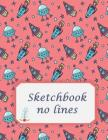 Sketchbook no lines: A Journal With Blank Paper For Drawing, Sketching, Doodling, Journal Writing And Notes 120 Pages Large Size 8.5