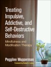 Treating Impulsive, Addictive, and Self-Destructive Behaviors: Mindfulness and Modification Therapy Cover Image