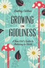 Growing in Godliness: A Teen Girl's Guide to Maturing in Christ Cover Image