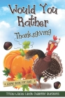 Would You Rather Thanksgiving Game Book for Kids: Funny Tricky Wacky Laugh Challenge Questions Family-Centered Children Boys Girls Teenage Thanksgivin Cover Image