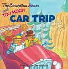 The Berenstain Bears and Too Much Car Trip [With Bingo Game] Cover Image
