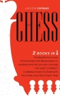 Chess: 2 books in 1: Fundamentals and Strategies for Beginners To Understand Rules And Choose The Most Correct Combinations T Cover Image