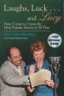 Laughs, Luck . . . and Lucy: How I Came to Create the Most Popular Sitcom of All Time (Includes CD) [With Audio Excerpts from I Love Lucy and Radio Sh (Television and Popular Culture) Cover Image