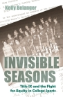 Invisible Seasons: Title IX and the Fight for Equity in College Sports (Sports and Entertainment) Cover Image