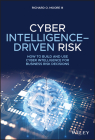 Cyber Intelligence-Driven Risk: How to Build and Use Cyber Intelligence for Business Risk Decisions Cover Image