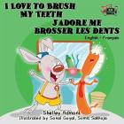 I Love to Brush My Teeth J'adore me brosser les dents: English French Bilingual Edition (English French Bilingual Collection) Cover Image