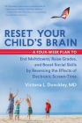 Reset Your Child's Brain: A Four-Week Plan to End Meltdowns, Raise Grades, and Boost Social Skills by Reversing the Effects of Electronic Screen Cover Image
