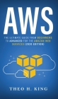 Aws: The Ultimate Guide From Beginners To Advanced For The Amazon Web Services (2020 Edition) Cover Image