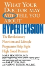 What Your Doctor May Not Tell You About(TM): Hypertension: The Revolutionary Nutrition and Lifestyle Program to Help Fight High Blood Pressure Cover Image