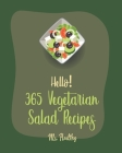 Hello! 365 Vegetarian Salad Recipes: Best Vegetarian Salad Cookbook Ever For Beginners [Citrus Cookbook, Black Bean Recipes, Summer Salads Cookbook, C Cover Image