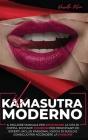 Il Kamasutra Moderno: Il migliore manuale per infiammare la vita di coppia. Eccitanti posizioni per principianti ed esperti. Inclusi passion Cover Image