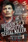 Britain's Forgotten Serial Killer: The Terror of the Axeman Cover Image