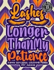Lashes Longer Than My Patience: Funny Sarcastic Coloring pages For Adults: A Humorous White Elephant Under $10 Gift Idea For Women, Sassy Grown-Ups, S Cover Image