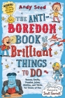 The Anti-Boredom Book of Brilliant Things to Do: Games, Crafts, Puzzles, Jokes, Riddles, and Trivia for Hours of Fun (Anti-Boredom Books) Cover Image
