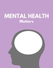 Mental Health Matters Notebook: Meditation and mindfulness themed notebook; Notebook College ruled; college notes; cute notebooks: 130 pages of 8.5 x Cover Image