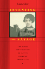 Inventing the Savage: The Social Construction of Native American Criminality Cover Image