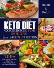The Easy-to-Prepare Keto Diet CookBook For Seniors (2021 Large Print Edition): 100+ Easy to Cook Low Carb Meal Plan plus Energy Values for Absolute Be Cover Image