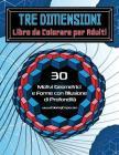 Tre Dimensioni - Libro da Colorare per Adulti: 30 Motivi Geometrici e Forme con l'Illusione di Profondità Cover Image