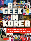 A Geek in Korea: Discovering Asia's New Kingdom of Cool Cover Image