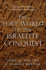 The Lost World of the Israelite Conquest: Covenant, Retribution, and the Fate of the Canaanites Cover Image