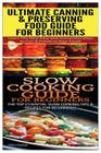 Ultimate Canning & Preserving Food Guide for Beginners & Slow Cooking Guide for Beginners Cover Image
