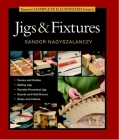 Taunton's Complete Illustrated Guide to Jigs & Fixtures (Complete Illustrated Guides (Taunton)) Cover Image