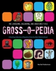 The Gruesome, Disgusting, and Absolutely Vile Gross-O-Pedia: A Startling Collection of Repulsive Trivia You Won't Want to Know! Cover Image