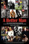 A Better Man: True American Heroes Speak to Young Men on Love, Power, Pride and What It Really Means to Be a Man Cover Image