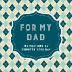 For My Dad: Inspirations to Brighten Your Day Cover Image