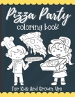 Pizza Party Coloring Book: Best Pizza Lovers Gift For Kids Cover Image