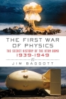 The First War of Physics: The Secret History of the Atom Bomb, 1939-1949 Cover Image