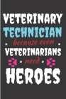 Veterinary technician because even veterinarians need Heroes: Veterinarian Notebook journal Diary Cute funny blank lined notebook Gift for women dog l Cover Image