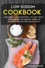 Low Sodium Cookbook: MEGA BUNDLE - 4 Manuscripts in 1 - 160+ Low Sodium - friendly recipes including pie, cookie, and smoothies for a delic Cover Image