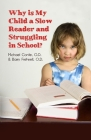 Why is My Child a Slow Reader and Struggling in School?: What Every Parent Needs to Know Cover Image