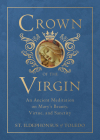 Crown of the Virgin: An Ancient Meditation on Mary's Beauty, Virtue, and Sanctity Cover Image