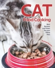 Cat Food Cooking: Best Recipes and Treats for your Feline Pets Cover Image
