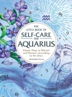 The Little Book of Self-Care for Aquarius: Simple Ways to Refresh and Restore—According to the Stars (Astrology Self-Care) Cover Image