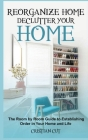 Reorganize Home: Reorganize Your Home; the Room by Room Guide to Establishing Order in Your Home and Life: Reorganize Your Home; the oo Cover Image